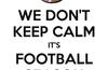 We-dont-keep-calm-its-football-season-22_small