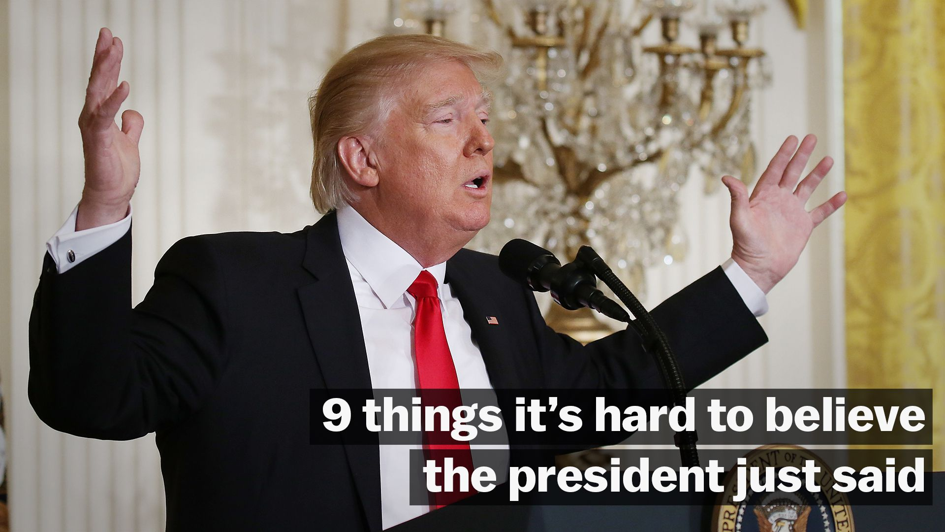 9 things it's hard to believe the president of the United States actually just said